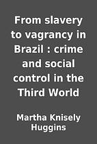 From slavery to vagrancy in Brazil : crime…