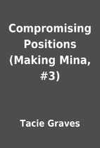 Compromising Positions (Making Mina, #3) by…