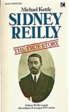 Sidney Reilly: The True Story by Michael…