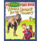 Would a Dinosaur Eat My Teacher? (A Dinosaur…