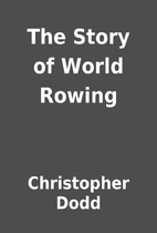 The Story of World Rowing by Christopher…