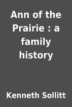 Ann of the Prairie : a family history by…