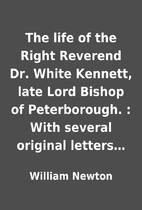 The life of the Right Reverend Dr. White…