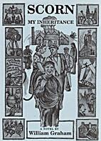 Scorn My Inheritance by William Graham
