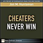 Cheaters Never Win by Jon M. Huntsman