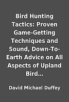 Bird Hunting Tactics: Proven Game-Getting…