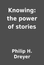 Knowing: the power of stories by Philip H.…