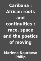 Caribana : African roots and continuities :…