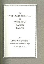 The wit and wisdom of William Bacon Evans by…