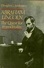 Abraham Lincoln, the quest for immortality…