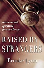 Raised By Strangers by Brooke Lynn