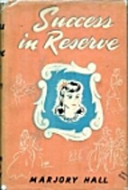 Success in Reserve by Marjory Hall