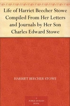 Harriet Beecher Stowe Compiled from Her…