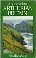 A guidebook to Arthurian Britain by Geoffrey…