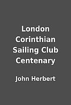 London Corinthian Sailing Club Centenary by…
