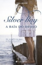 Silver Bay - A Baía do Desejo by Jojo Moyes