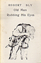 Old Man Rubbing His Eyes by Robert Bly
