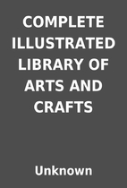 COMPLETE ILLUSTRATED LIBRARY OF ARTS AND…