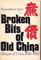 Broken Bits of Old China by Marjorie Rankin…