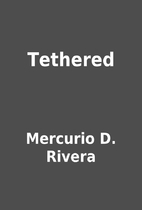 Tethered by Mercurio D. Rivera