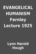 EVANGELICAL HUMANISM Fernley Lecture 1925 by…
