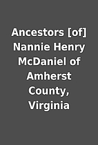 Ancestors [of] Nannie Henry McDaniel of…
