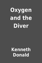 Oxygen and the Diver by Kenneth Donald