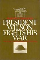 President Wilson fights his war : World War…