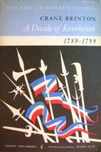 A Decade of Revolution, 1789–1799 by Crane…