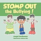 STOMP OUT the Bullying! by Angel McGowan