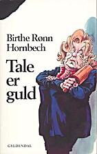 Tale er guld by Birthe Rønn Hornbech