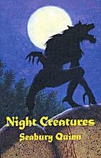 Night Creatures by Seabury Quinn
