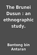 The Brunei Dusun : an ethnographic study. by…