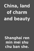 China, land of charm and beauty by Shanghai…