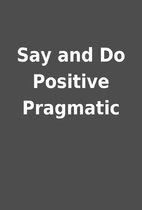 Say and Do Positive Pragmatic
