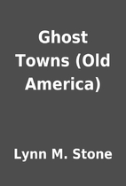 Ghost Towns (Old America) by Lynn M. Stone