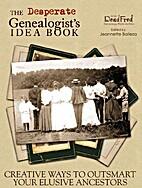 The Desperate Genealogist's Idea Book