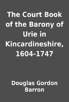 The Court Book of the Barony of Urie in…
