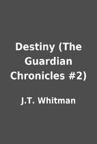 Destiny (The Guardian Chronicles #2) by J.T.…