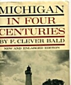 Michigan in four centuries by F. Clever Bald