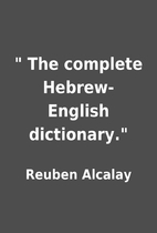 The complete Hebrew-English dictionary.…