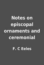 Notes on episcopal ornaments and ceremonial…