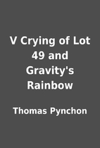 V Crying of Lot 49 and Gravity's Rainbow by…