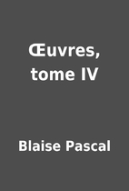 Œuvres, tome IV by Blaise Pascal