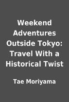 Weekend Adventures Outside Tokyo: Travel…