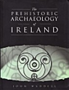The Prehistoric Archaeology of Ireland by…