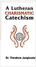 A Lutheran Charismatic Catechism by Theodore…