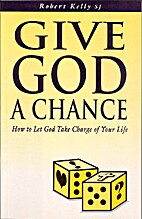 Give God a Chance: How to Let God Take…