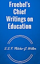 Froebel's Chief Writings on Education by…