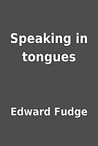Speaking in tongues by Edward Fudge